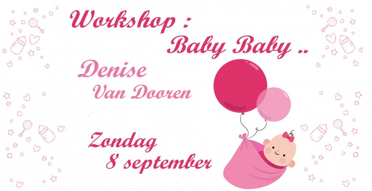 Workshop - Baby, Baby, Baby - Denise Van Dooren